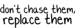 dont chase them