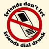 Friends dont let friends drunk dial